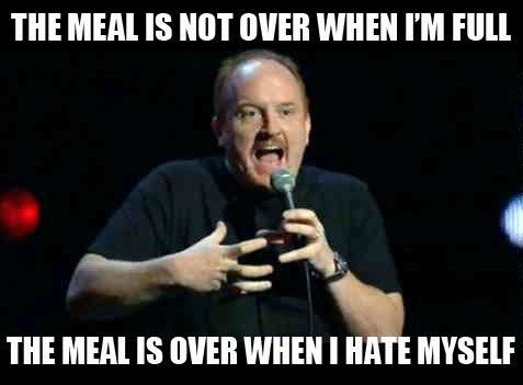 The meal is not over when i'm full the meal is over when i have myself meme