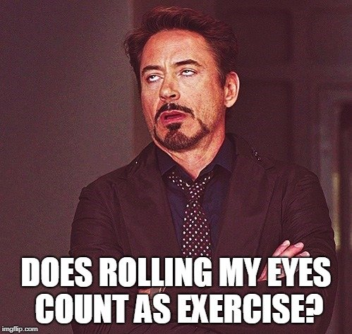 Does rolling my eyes count as exercise meme