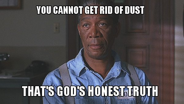 You cannot get rid of dust that's god's honest truth meme