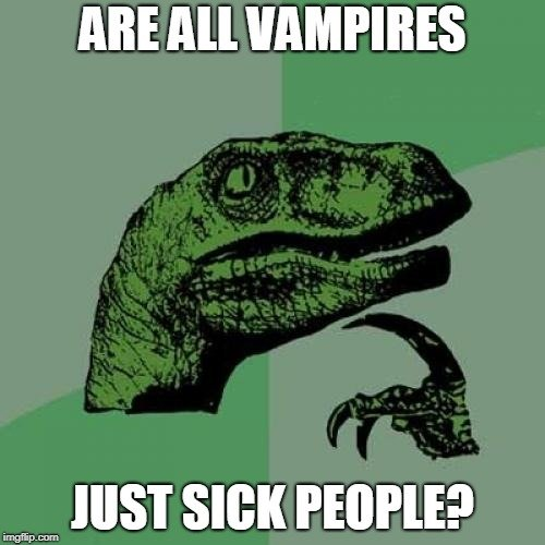 are all vampires just sick people meme