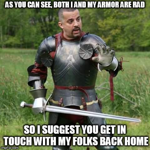 AS YOU CAN SEE, BOTH I AND MY ARMOR ARE RAD meme