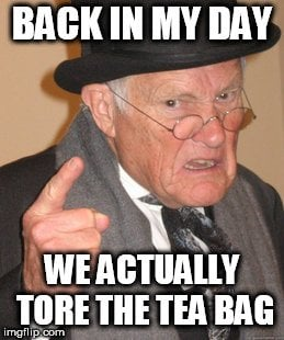 WE ACTUALLY TORE THE TEA BAG meme