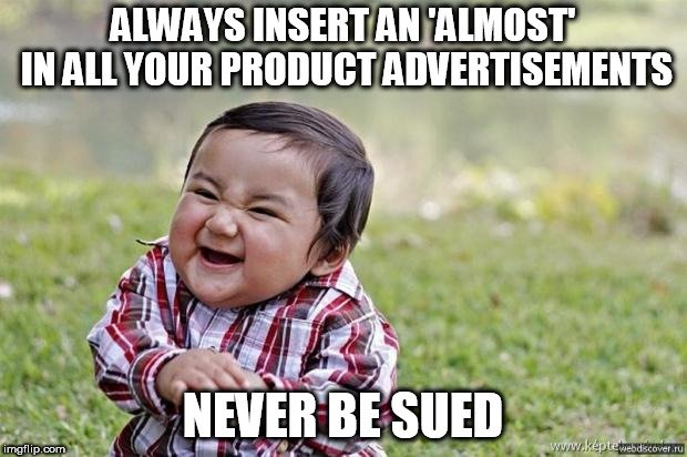 ALWAYS INSERT AN 'ALMOST' IN ALL YOUR PRODUCT ADVERTISEMENTS; NEVER BE SUED meme