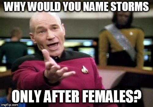 WHY WOULD YOU NAME STORMS; ONLY AFTER FEMALES meme