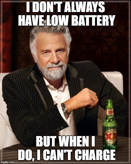 I DON'T ALWAYS HAVE LOW BATTERY meme
