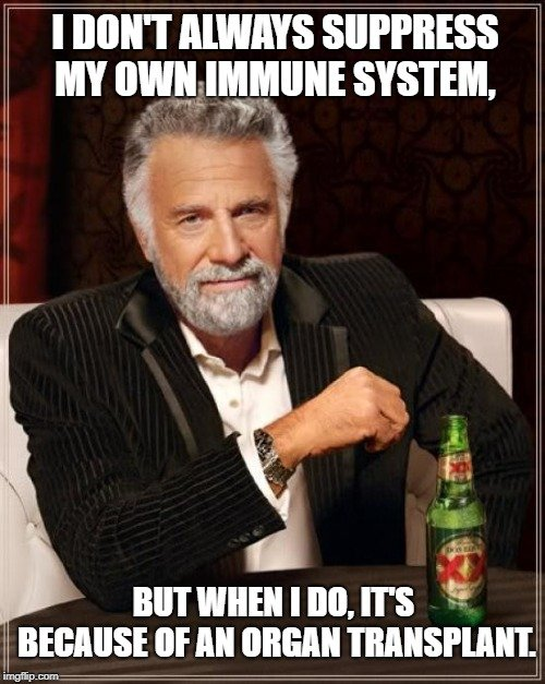 I don't always suppress my own immune system meme