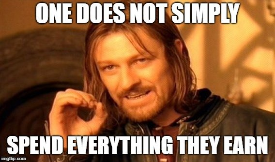 ONE DOES NOT SIMPLY; SPEND EVERYTHING THEY EARN meme