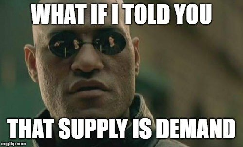 WHAT IF I TOLD YOU; THAT SUPPLY IS DEMAND meme