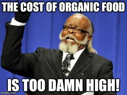 THE COST OF ORGANIC FOOD; IS TOO DAMN HIGH meme