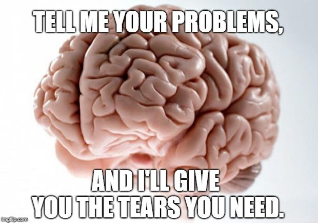 Tell me your problems meme