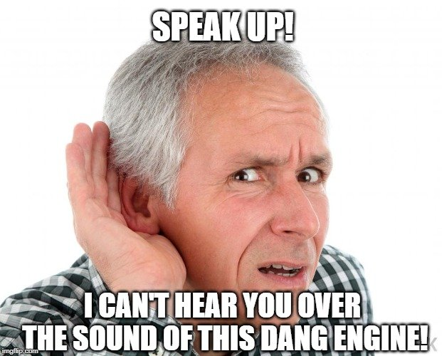 I can't hear you over the sound of this dang engine meme