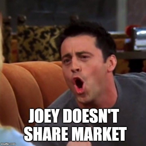 JOEY DOESN'T SHARE MARKET meme