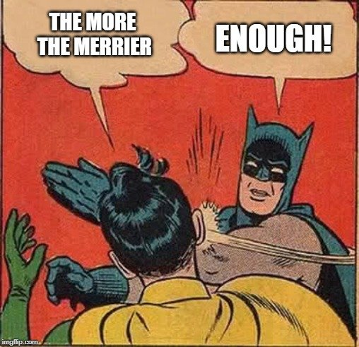 THE MORE THE MERRIER; ENOUGH meme