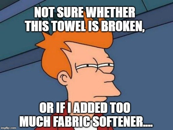 or if I added too much fabric softener meme