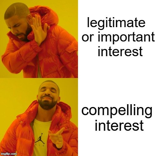 legitimate or important interest; compelling interest meme
