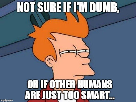 or if other humans are just too smart... meme