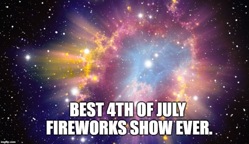 Best 4th of July fireworks show EVER. meme