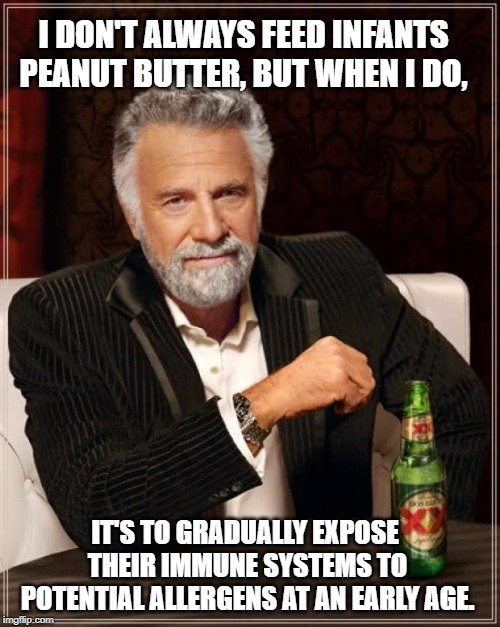 I don't always feed infants peanut butter, but when I do, meme