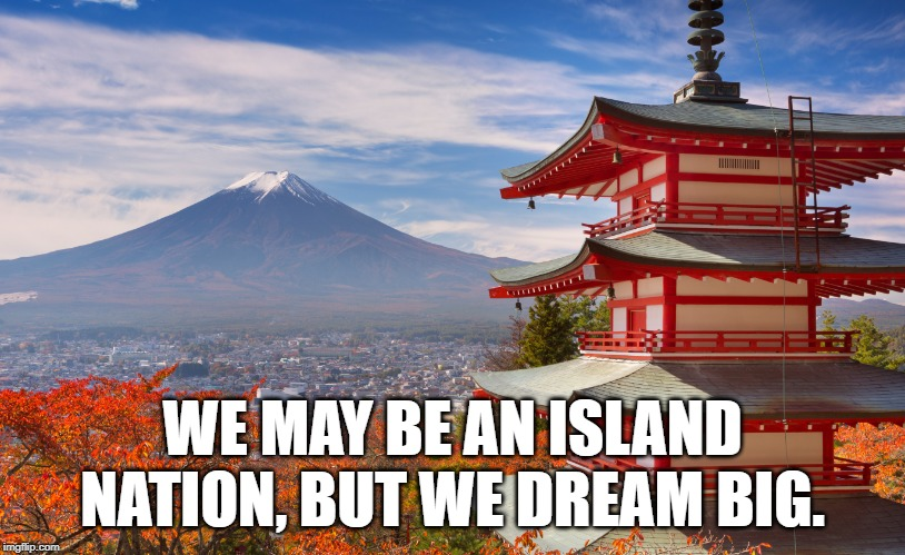 We may be an island nation, but we dream big meme