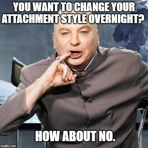 You want to change your attachment style overnight mem