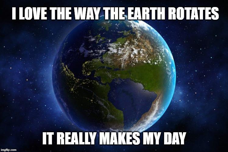 i love the way the earth rotates meme