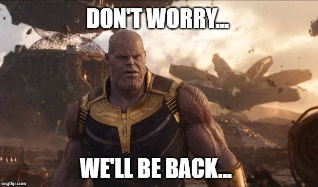 we'll be back... meme