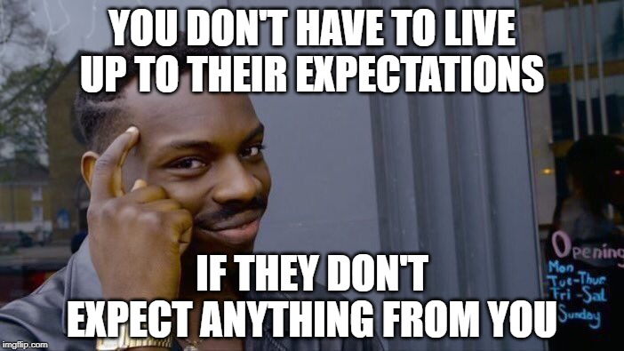 you don't have to live up to their expectations meme