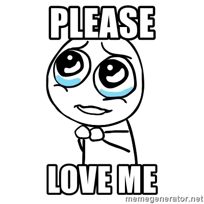 please-love-me meme