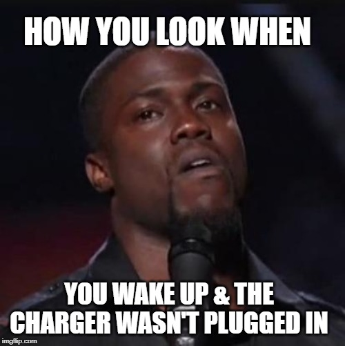 you wake up & the charger wasn't plugged in meme