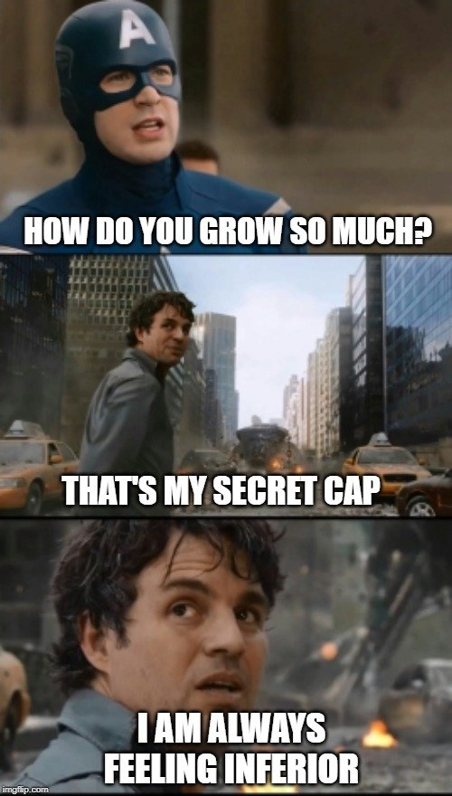 HOW DO YOU GROW SO MUCH THAT'S MY SECRET CAP; I AM ALWAYS FEELING INFERIOR
