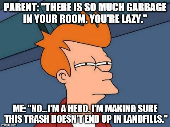 THERE IS SO MUCH GARBAGE IN YOUR ROOM meme