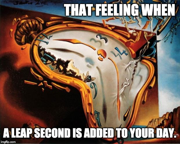 that feeling when a leap second is added to your day meme