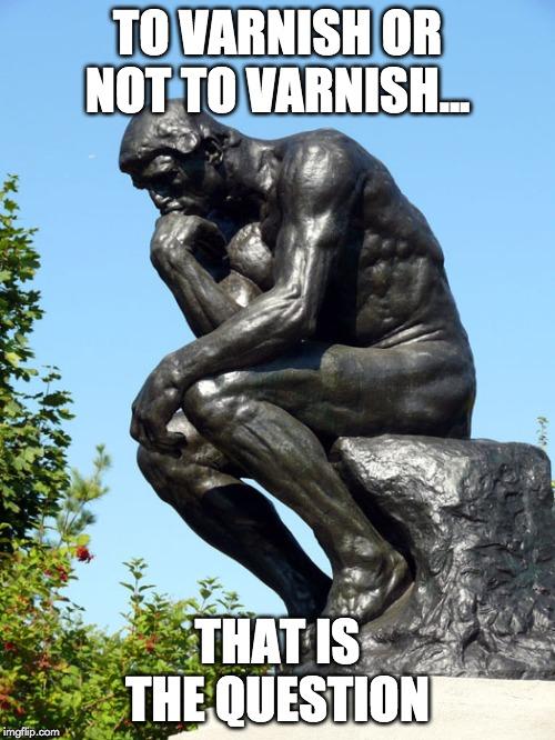 to varnish or not to varnish meme