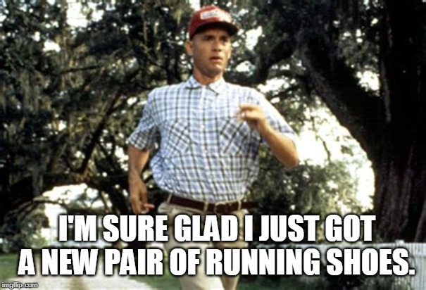 i'm sure glad i just got a new pair of running shoes meme
