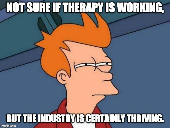 Not sure if therapy is working meme