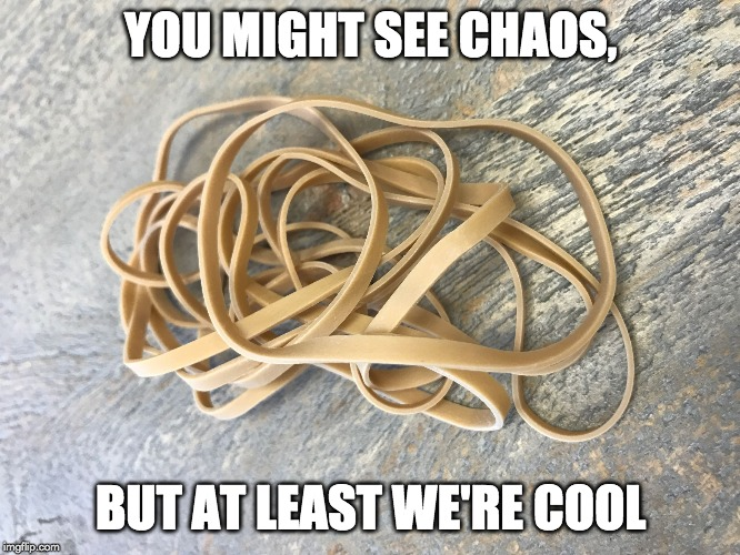 you might see chaos,but at less we're cool meme