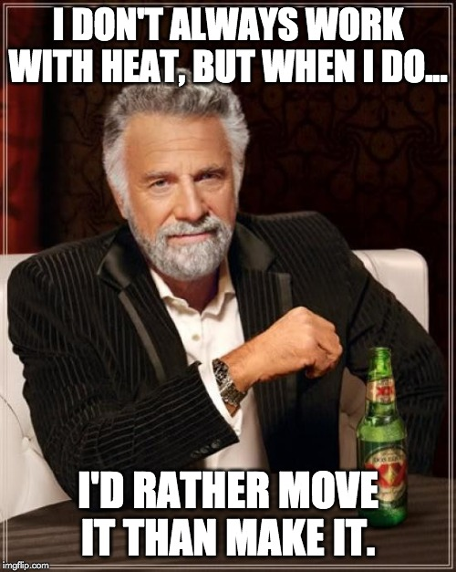 i dont always work with heat, but when i do meme