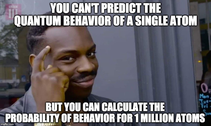 you cant predict the quantum behavior of a single atom meme