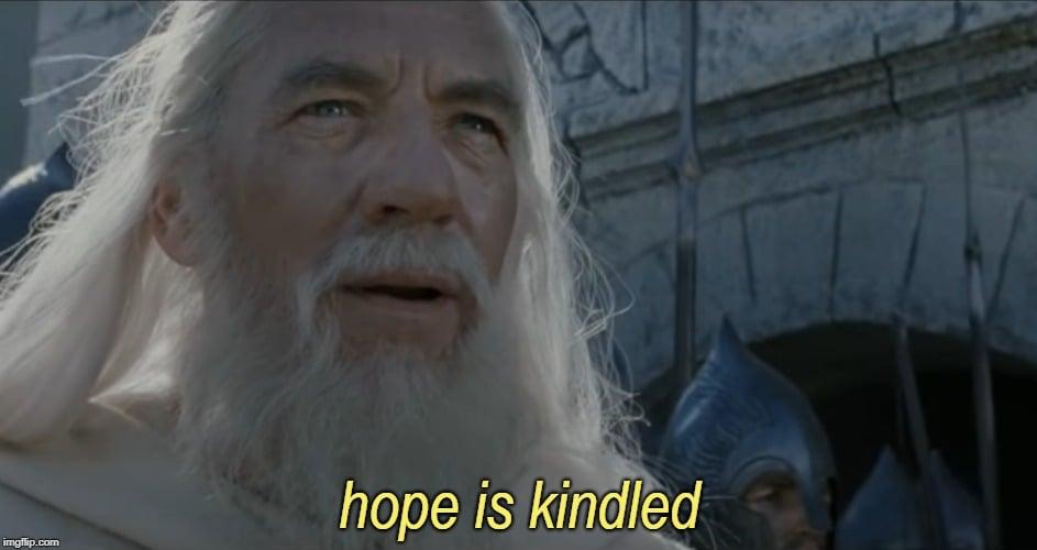 hope is kindled lotr meme