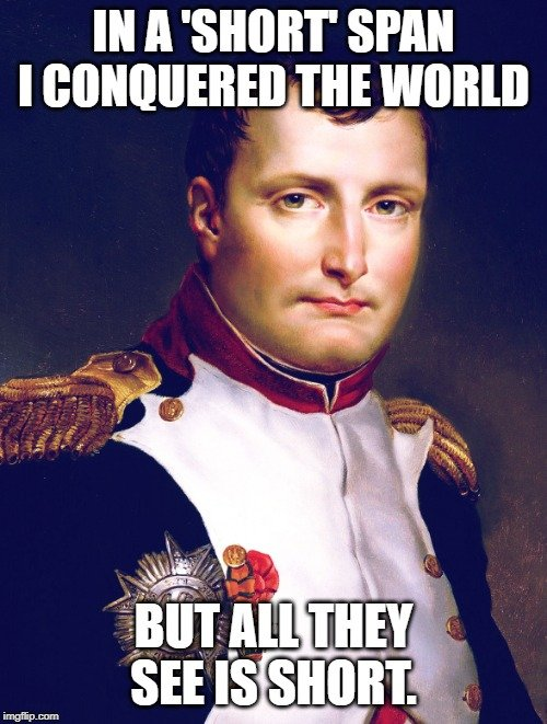 Napoleon had many military achievements, yet he is remembered for his height.