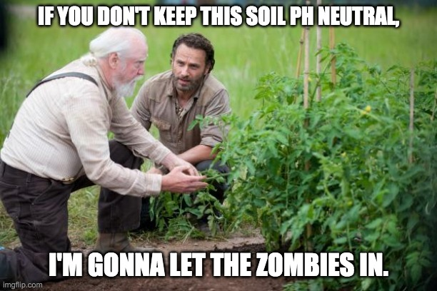 if you dont keep kthis soil ph neutral meme
