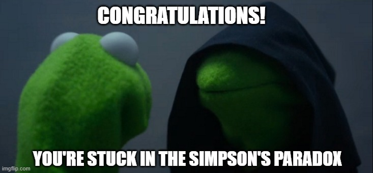 CONGRATULATIONS! YOU'RE STUCK IN THE SIMPSON'S PARADOX