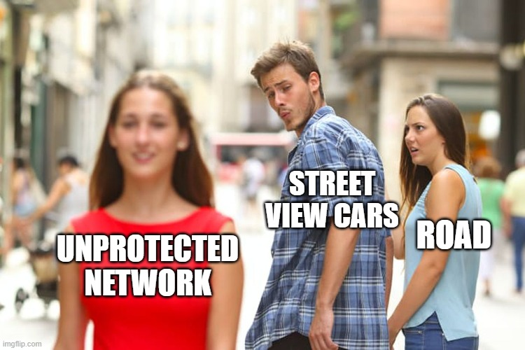 STREET VIEW CARS; ROAD; UNPROTECTED NETWORK meme