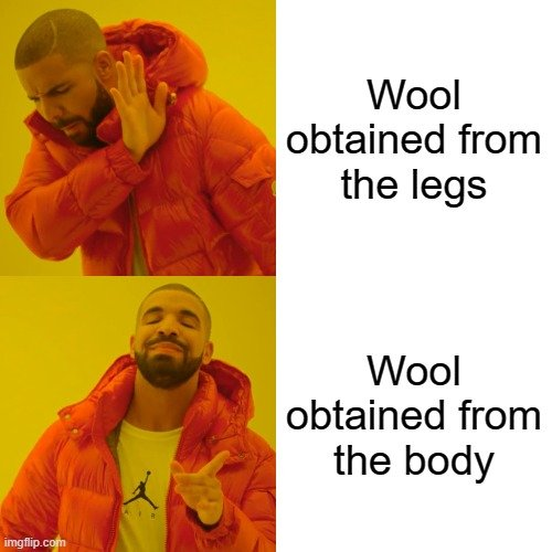 Wool obtained from the legs; Wool obtained from the body meme