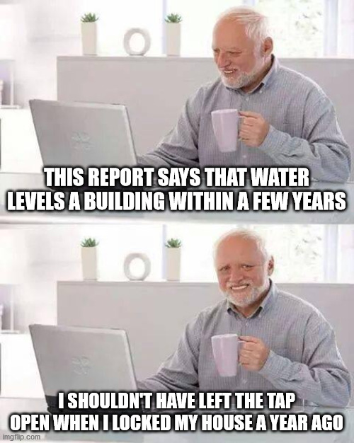 THIS REPORT SAYS THAT WATER LEVELS A BUILDING WITHIN A FEW YEARS meme
