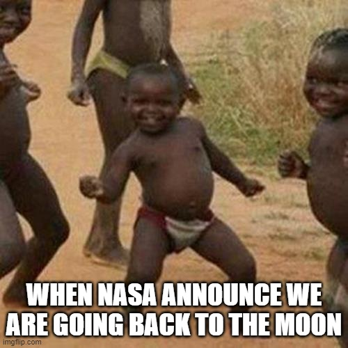 WHEN NASA ANNOUNCE WE ARE GOING BACK TO THE MOON meme