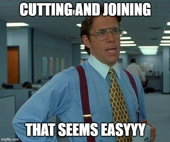CUTTING AND JOINING meme