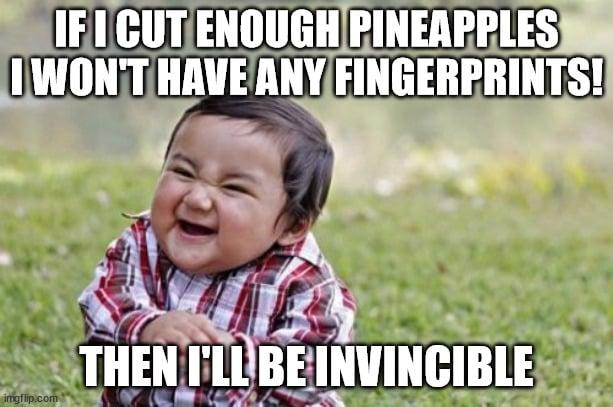 IF I CUT ENOUGH PINEAPPLES I WON'T HAVE ANY FINGERPRINTS meme