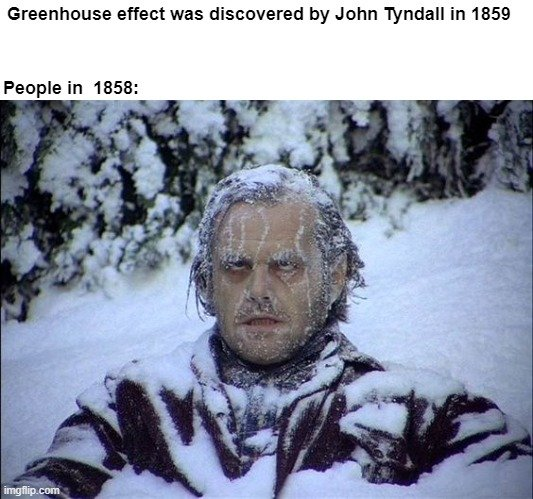 Greenhouse effect was discovered by John Tyndall in 1859 meme