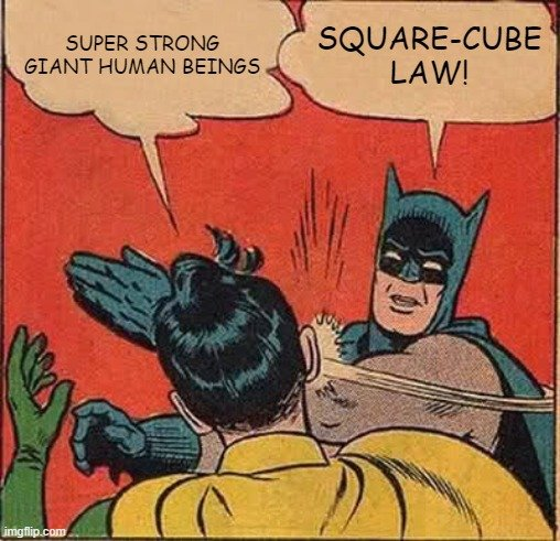 SUPER STRONG GIANT HUMAN BEINGS; SQUARE-CUBE LAW meme